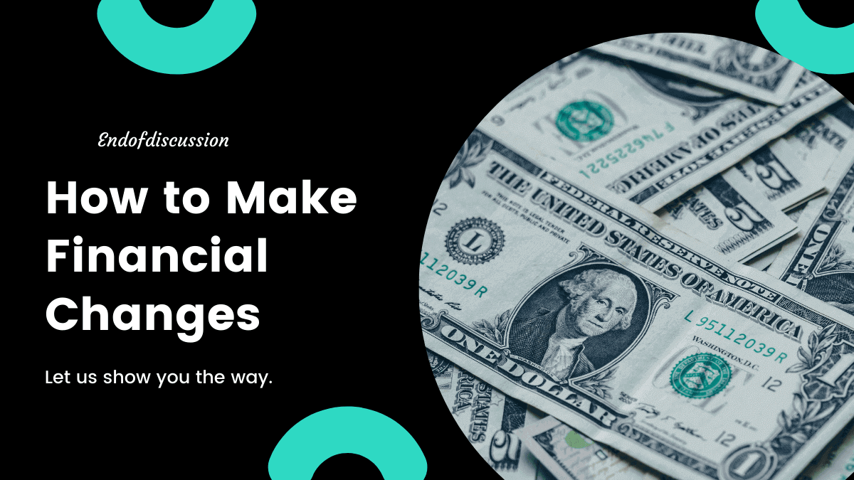How to Make Financial Changes - Ultimate Guide