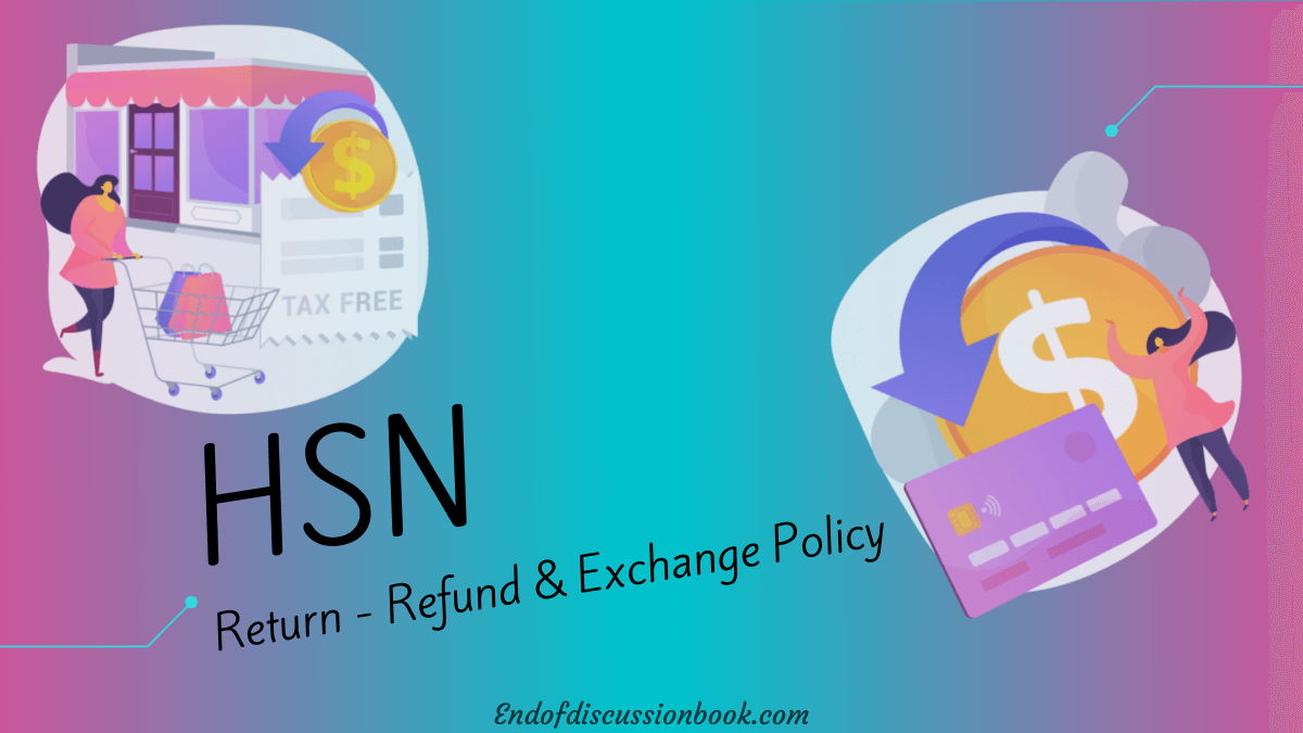 HSN Return - Refund and Exchange Policies [30 Day Satisfaction Guarantee]